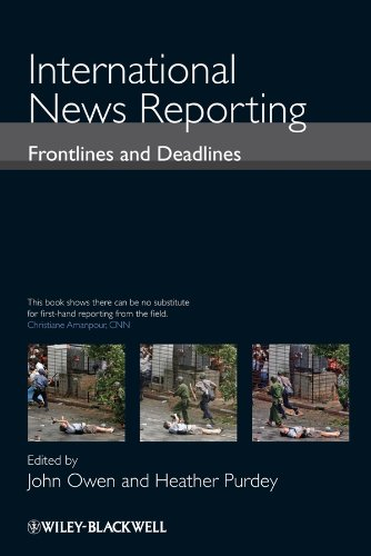 9781405160391: International News Reporting: Frontlines and Deadlines