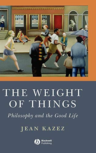 9781405160773: The Weight of Things: Philosophy and the Good Life