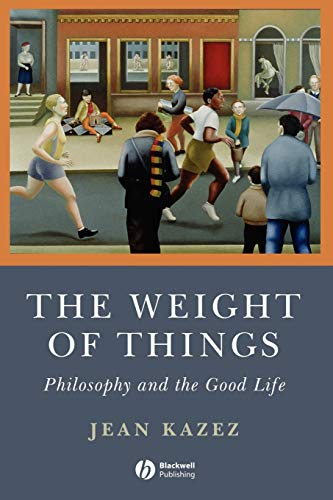 9781405160780: The Weight of Things: Philosophy and the Good Life