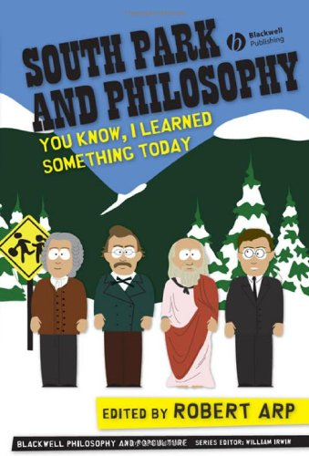 9781405161602: South Park and Philosophy: You Know, I Learned Something Today (The Blackwell Philosophy and Pop Culture Series)