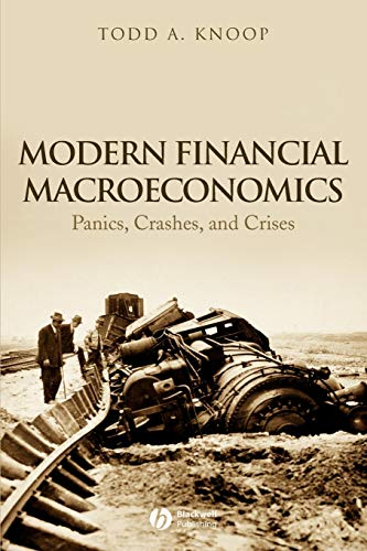 Modern Financial Macroeconomics: Panics, Crashes, and Crises: Todd A. Knoop