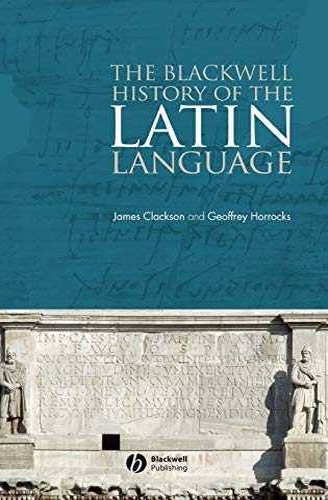 The Blackwell History of the Latin Language: Clackson, James; Horrocks, Geoffrey