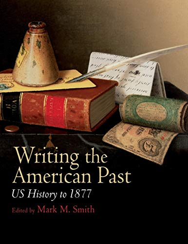 9781405163590: Writing the American Past: US History to 1877