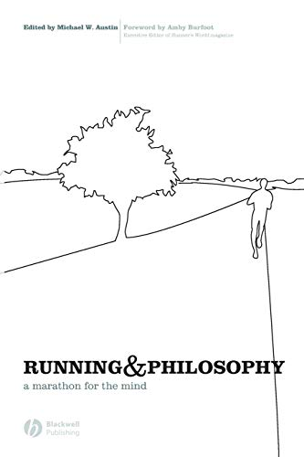 Running and Philosophy: A Marathon for the: Michael W. Austin