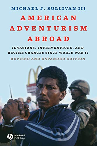 9781405170758: American Adventurism Abroad: Invasions, Interventions, and Regime Changes Since World War II