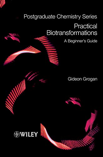 Practical Biotransformations: A Beginner's Guide (Postgraduate Chemistry Series)