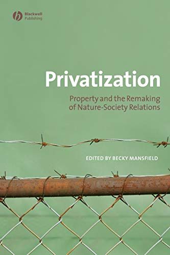 9781405175500: Privatization: Property and the Remaking of Nature-Society Relations (Antipode Book Series)