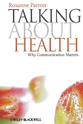 9781405177573: Talking about Health: Why Communication Matters (Communication in the Public Interest)