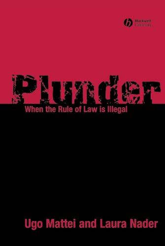 Plunder: When the Rule of Law is Illegal, by Mattei: Mattei, Ugo/ Nader, Laura