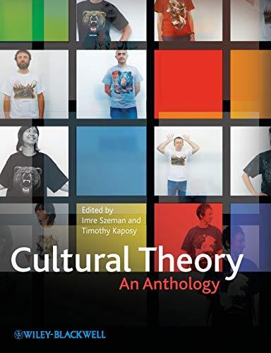 Cultural Theory: An Anthology: Editor-Imre Szeman; Editor-Timothy Kaposy