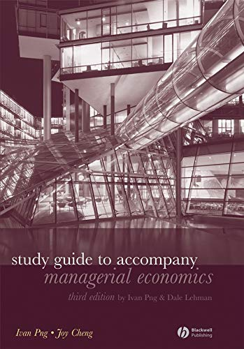Study Guide to Accompany Managerial Economics: Ivan Png, Dale Lehman, Joy Cheng