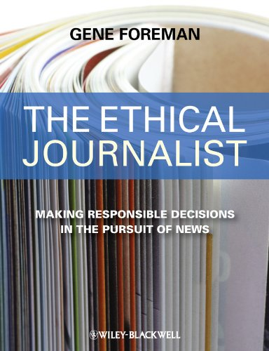 9781405183949: The Ethical Journalist: Making Responsible Decisions in the Pursuit of News