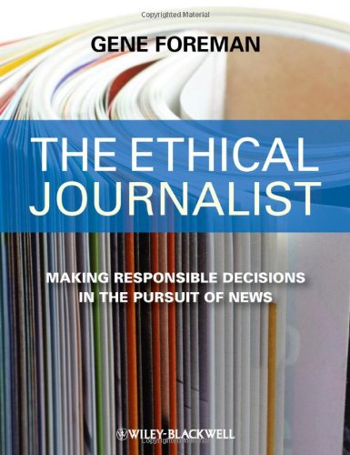 9781405184458: The Ethical Journalist: Making Responsible Decisions in the Pursuit of News