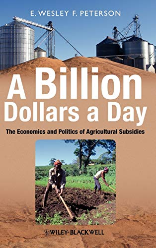 9781405185875: A Billion Dollars a Day: The Economics and Politics of Agricultural Subsidies