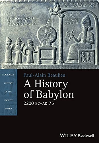 9781405188982: A History of Babylon, 2200 BC - AD 75 (Blackwell History of the Ancient World)