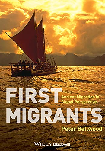 First Migrants: Ancient Migration in Global Perspective: Bellwood, Peter