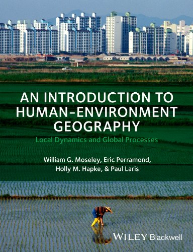 9781405189316: An Introduction to Human-Environment Geography: Local Dynamics and Global Processes