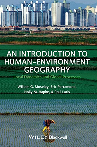 9781405189323: An Introduction to Human-Environment Geography: Local Dynamics and Global Processes