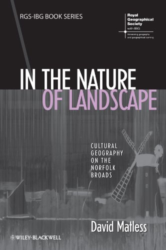 In the Nature of Landscape: Cultural Geography on the Norfolk Broads (RGS-IBG Book Series): Matless...