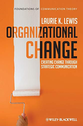 Organizational Change: Creating Change Through Strategic Communication (Paperback): Laurie Lewis