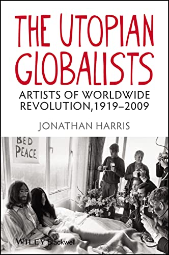 The Utopian Globalists: Artists of Worldwide Revolution, 1919 - 2009 (9781405193016) by Jonathan Harris