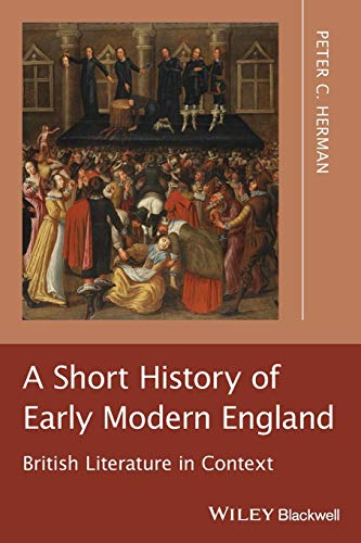 A Short History of Early Modern England: British Literature in Context (1405195592) by Herman, Peter C.