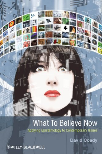 9781405199933: What to Believe Now: Applying Epistemology to Contemporary Issues
