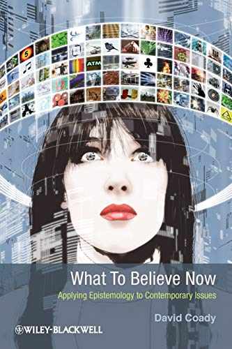9781405199940: What to Believe Now: Applying Epistemology to Contemporary Issues
