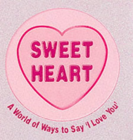 9781405204286: Sweet Heart: A World of Ways to Say I Love You (Love Hearts Little Books)