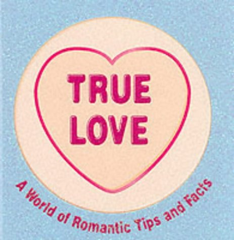 9781405204293: True Love: A World of Romantic Tips and Facts