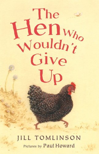 The Hen Who Wouldn't Give Up: Jill Tomlinson; Illustrator-Paul