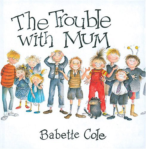 The Trouble with Mum (1405211210) by Cole, Babette
