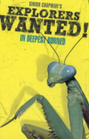 9781405217682: Explorers Wanted!: In Deepest Borneo