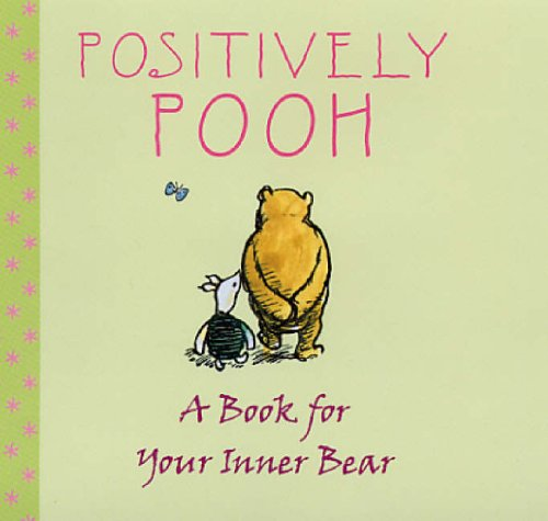 9781405220484: Positively Pooh: A Book for Your Inner Bear (Positively Pooh Gift Books)