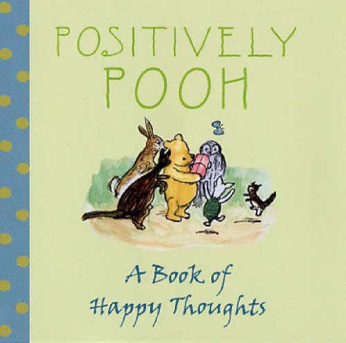 9781405220491: Positively Pooh: A Book of Happy Thoughts (Positively Pooh Gift Books)