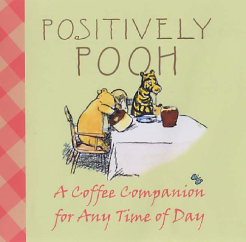 9781405223850: Positively Pooh: A Coffee Companion for Any Time of the Day (Positively Pooh Gift Books)