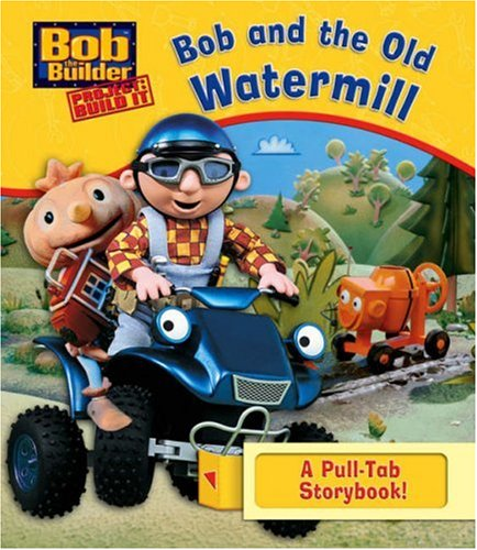 9781405231107: Bob and the Old Watermill (Bob the Builder)
