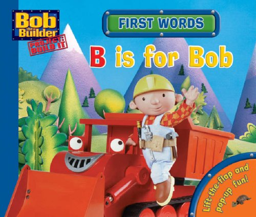 First Words: B Is for Bob (Bob the Builder Concept Books)