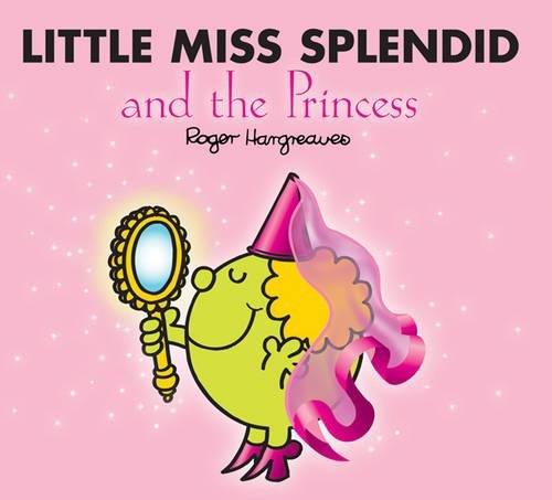 Little Miss Splendid and the Princess (Mr. Men & Little Miss Magic): Hargreaves, Roger