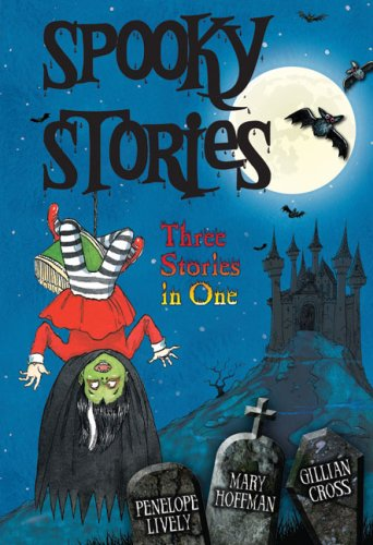 Spooky Stories: Three Stories in One (1405242302) by Gillian Cross; Mary Hoffman; Penelope Lively