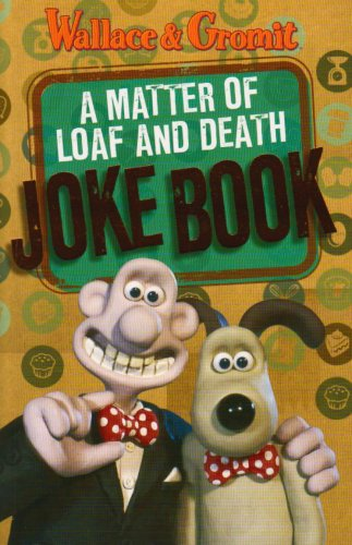 9781405244473: Wallace and Gromit. A Matter of Loaf and Death: Joke Book (Wallace & Gromit)