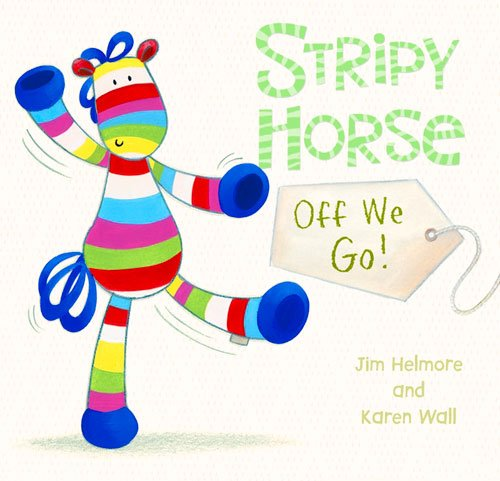 Off We Go! (Stripy Horse): Helmore, Jim