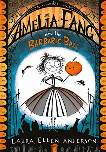 9781405286725: Amelia Fang and the Barbaric Ball (The Amelia Fang Series)