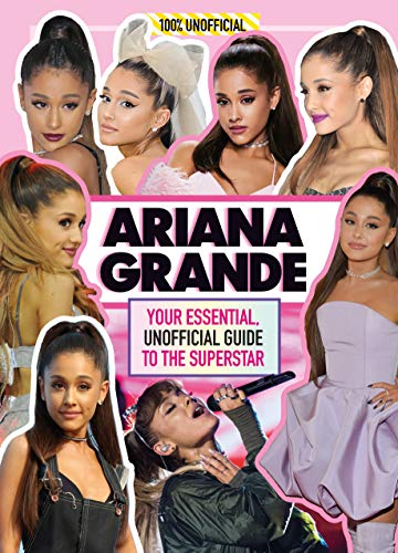 9781405295956: Ariana Grande 100% Unofficial: Your essential, unofficial guide book to the superstar, Ariana Grande