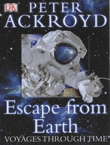9781405300339: Peter Ackroyd Voyages Through Time: Escape from Earth