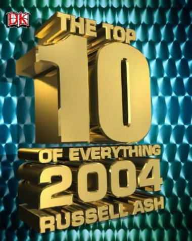 The Top 10 of Everything 2004 (DK top 10) (9781405300520) by Russell Ash