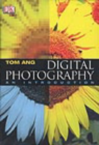 Digital Photography: An Introduction: Ang, Tom