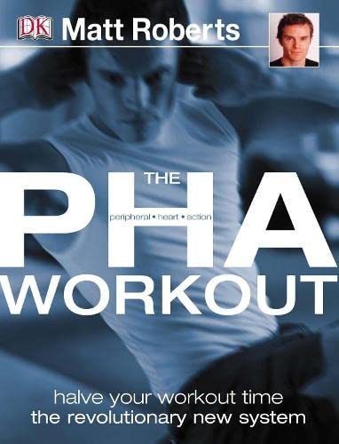 9781405303262: The PHA workout: A Revolutionary New System to Achieve Your Fitness Goals in Half the Time