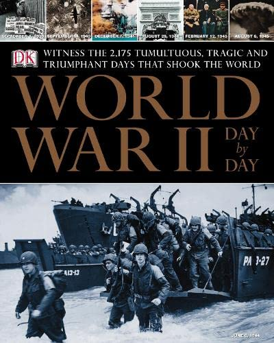 9781405304603: World War II Day by Day: Witness the Tumultuous, Tragic, and Triumphant Days That Shook the World