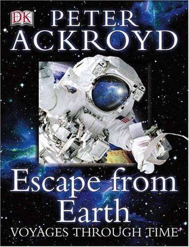 9781405306935: Peter Ackroyd Voyages Through Time: Escape from the Earth